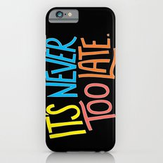 Never too late Slim Case iPhone 6s