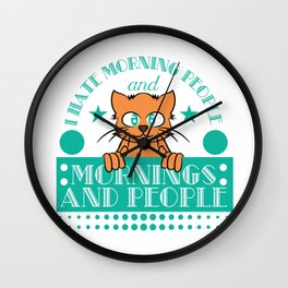 """""""I Hate Morning People And Mornings And Peoples"""" T-shirt Design Cat Lover Adorable Cute Unique Cool Wall Clock"""