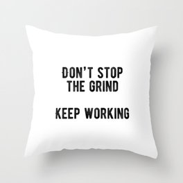 Motivational - Don't Stop The Grind Throw Pillow