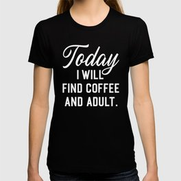 Find Coffee And Adult Funny Quote T-shirt
