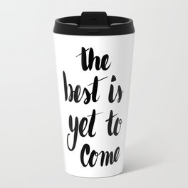 The best is yet to come Travel Mug