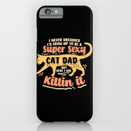 Sexy Cat Dad Father Catfather Kitten Kitty Gift Funny Saying iPhone Case