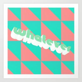 Whatever (triangles) Art Print