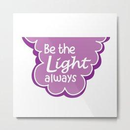 Be the Light Always Metal Print
