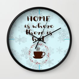 Winter Holidays Home is where there is hot chocolate or coffee Wall Clock