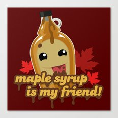 Maple syrup is my friend! Canvas Print