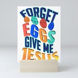 Easter Forget Eggs Give Me Jesus Christian Mini Art Print