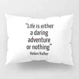 """""""Life is either a daring adventure or nothing"""" — Helen Keller Quote Pillow Sham"""