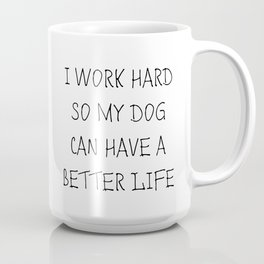Dog's better life Coffee Mug