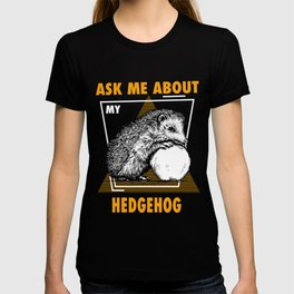 Ask Me About My Hedgehogs T-shirt