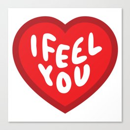 I Feel You Heart Canvas Print