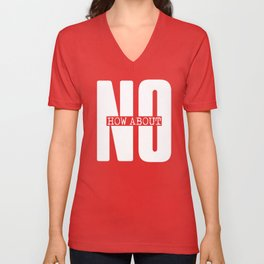 Funny sarcasm stylish graphic print How about No white letter printed text Unisex V-Neck
