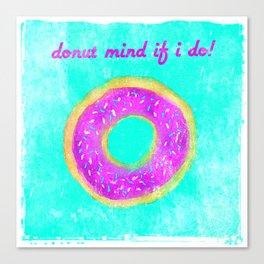 Donut mind if I do Canvas Print
