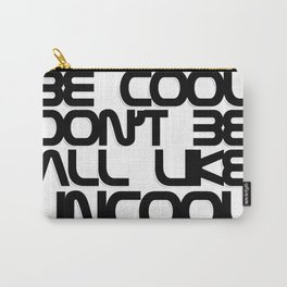 Be Cool Don't Be All Like Uncool Carry-All Pouch