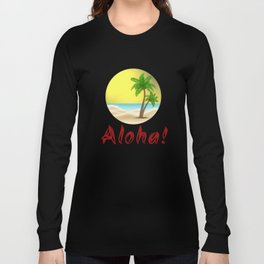 Aloha Hawaii Summer Vibes Cool Holiday Outfits and Home Decor Designs Long Sleeve T-shirt