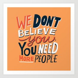 We Don't Believe You... Art Print