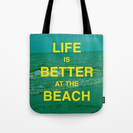 Life is better at the Beach.  Tote Bag
