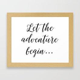Let the Adventure Begin... Framed Art Print