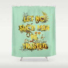 Let No Such Man Be Trusted (Green) Shower Curtain