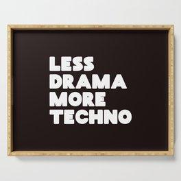Less drama more techno Serving Tray