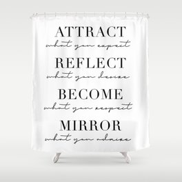 Attract What You Expect. Reflect What You Desire. Become What You Respect. Mirror What You Admire Shower Curtain