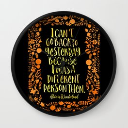 I can't go back to yesterday because I was a different person then. Alice in Wonderland Wall Clock