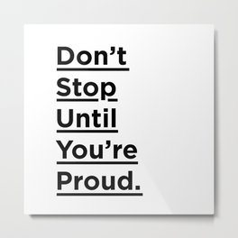 Don't Stop Until You're Proud black and white monochrome typography poster design home wall decor Metal Print