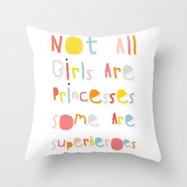NOT ALL GIRLS ARE PRINCESSES. SOME ARE SUPERHEROES. Throw Pillow