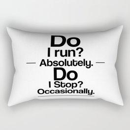Do I Run? Absolulety. Do I Stop Occasionall Rectangular Pillow