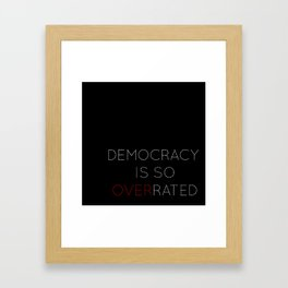 Democracy is so overrated - tvshow Framed Art Print