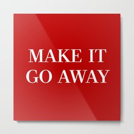 "MAGA-Style ""Make it Go Away"" Metal Print"