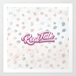 Real Talk Art Print