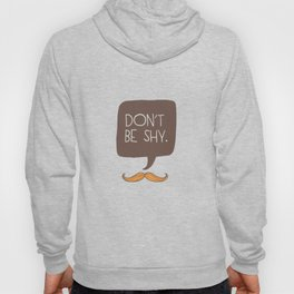 Don't be shy Hoody