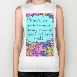 There's no such thing as being right if you're not being kind! Biker Tank