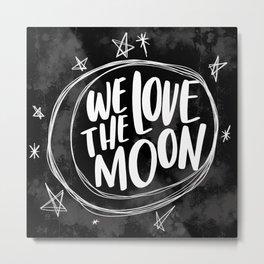 We Love the Moon Metal Print