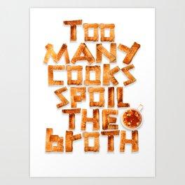 Too many cooks spoil the broth Art Print