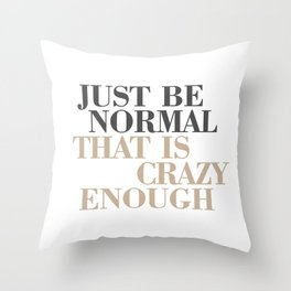 Just Be Normal Throw Pillow