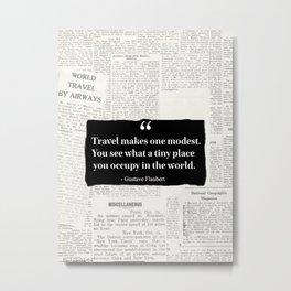 Travel makes one modest Metal Print