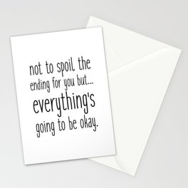 not to spoil the ending for you but... everything's going to be okay. Stationery Cards