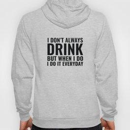 I Don't Always Drink Hoody