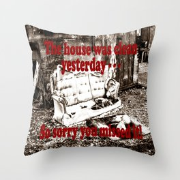 The house was clean yesterday . . . So sorry you missed it! Throw Pillow