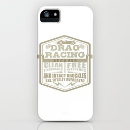 Car Lover Drag Racing Clean Fingernails Free Weekends Intact Knuckles Overrated Mechanic iPhone Case