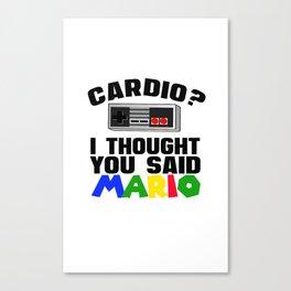 Cardio? I thought you said Mario? Canvas Print