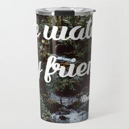 Be water, my friend (white) Travel Mug