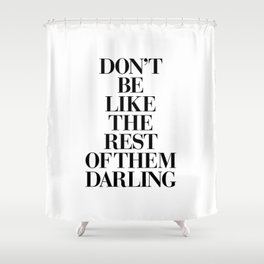 Don't Be Like the Rest of them Darling black-white typography poster black and white wall home decor Shower Curtain