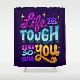 Life Is Tough But So Are You Shower Curtain