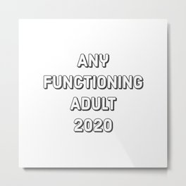 Any Functioning Adult Metal Print