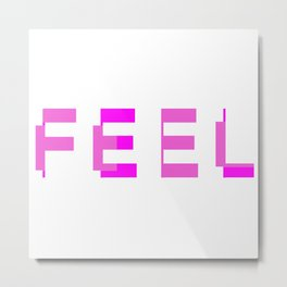 Feel Metal Print