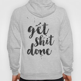 GET SHIT DONE, Motivational Poster,Motivational Quote,Office Wall Art,Office Sign,Printable Wall Art Hoody