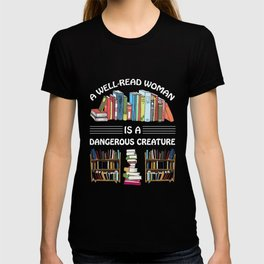 Book Lover Gift A Well Read Woman a Dangerous Creature Reading Humor T-shirt